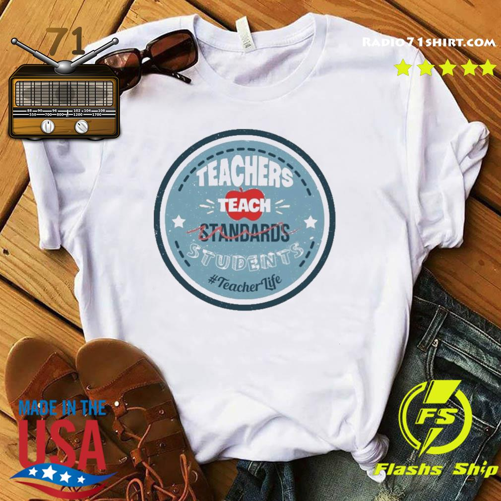 Teacher Teach Standards Students Teacher Life Shirt