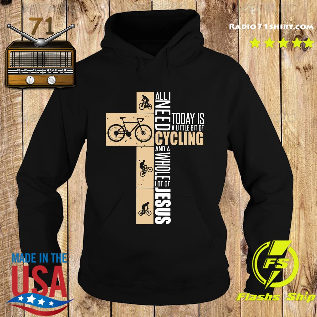 All I need today is a little bit of cycling and a whole lot of Jesus s Hoodie