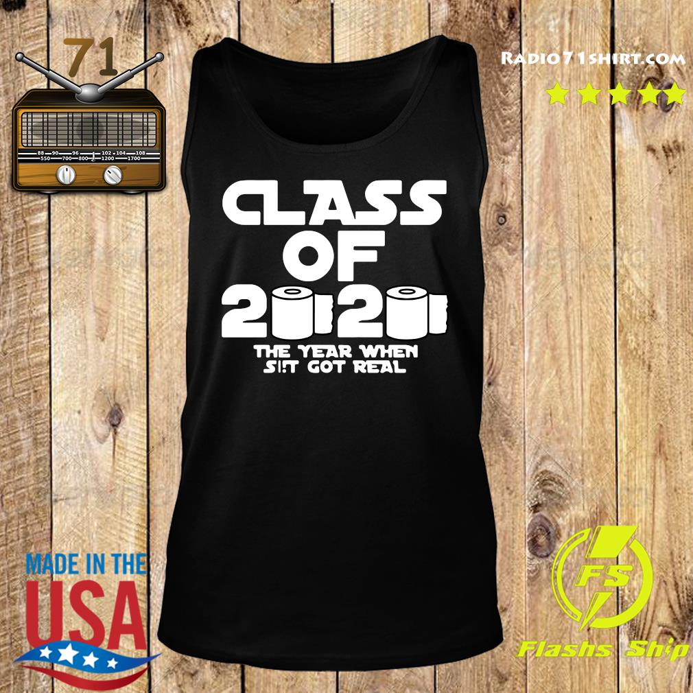 Class Of 2020 The Year Shit Got Real Shirt Tank top