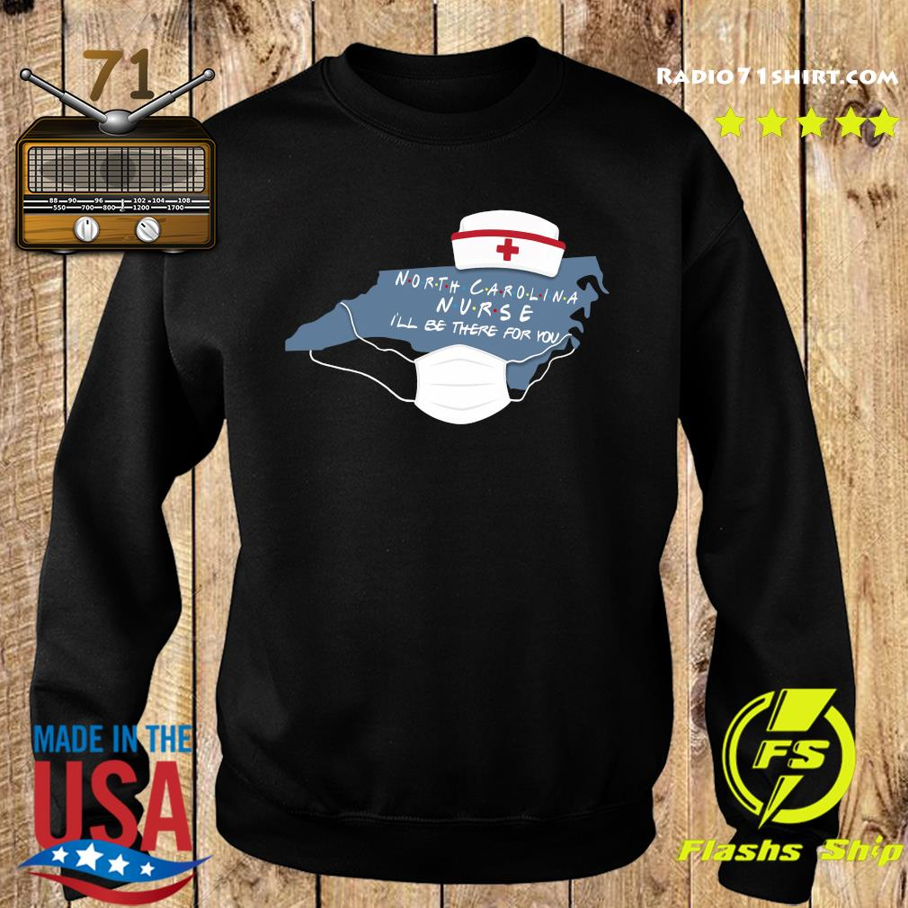 North carolina nurse i'll be there for you s Sweater