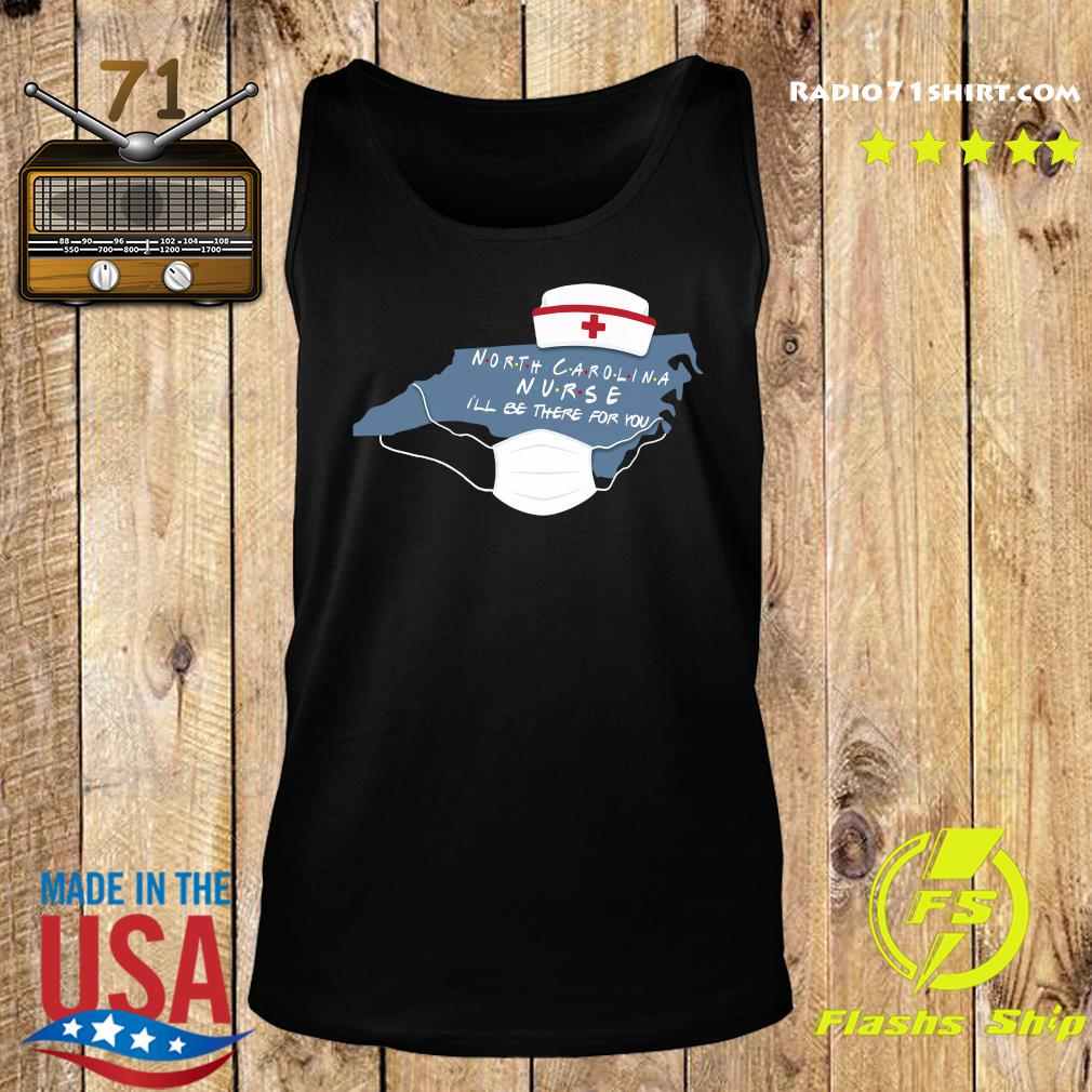 North carolina nurse i'll be there for you s Tank top