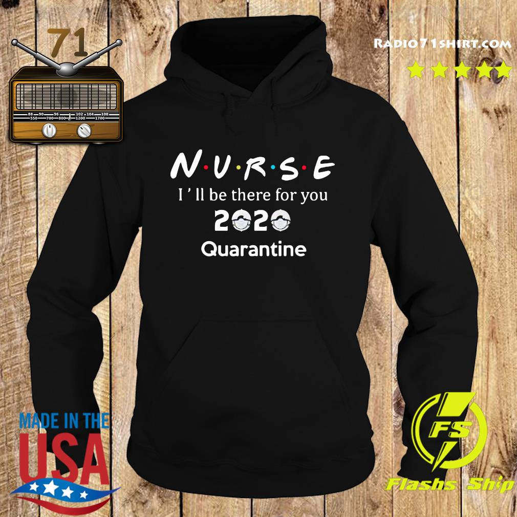 Nurse i'll be there for you 2020 quarantine s Hoodie