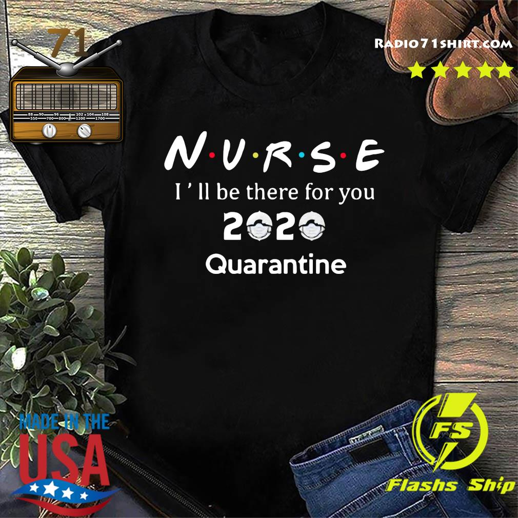 Nurse i'll be there for you 2020 quarantine shirt