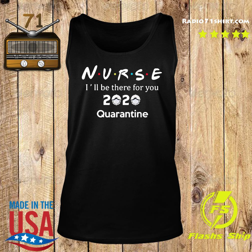 Nurse i'll be there for you 2020 quarantine s Tank top