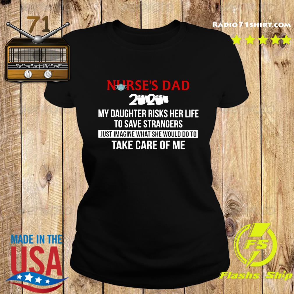 Nurses day 2020 my daughter risks her life to save strangers just imagine what se wold do to take care of me s Ladies tee
