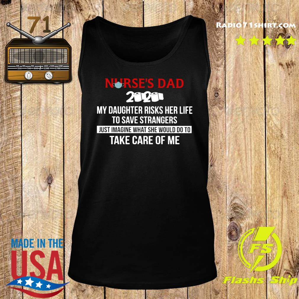 Nurses day 2020 my daughter risks her life to save strangers just imagine what se wold do to take care of me s Tank top