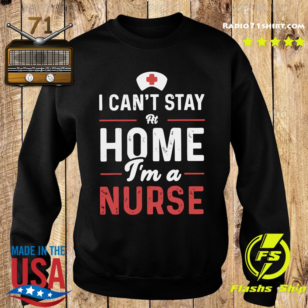 Official I can_t stay at home I_m a nurse s Sweater