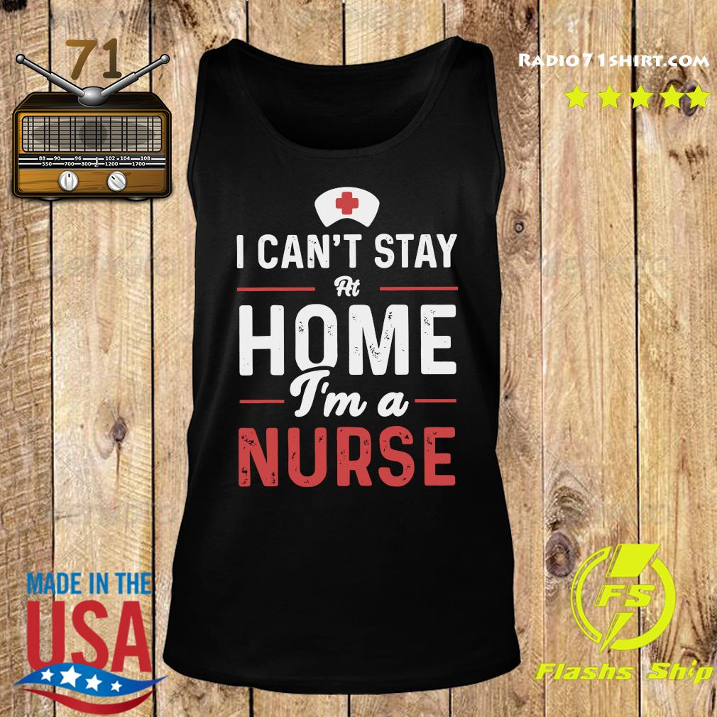 Official I can_t stay at home I_m a nurse s Tank top