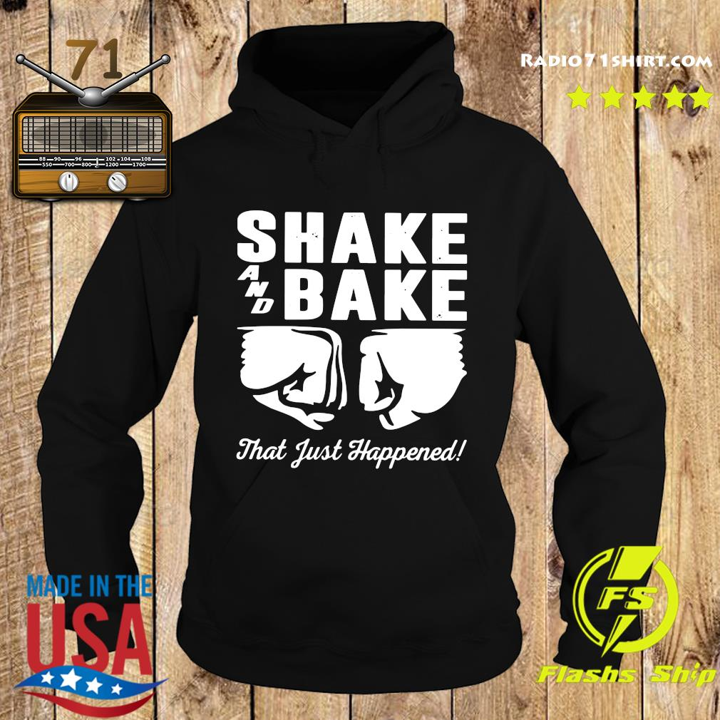 Shake and bake that just happened s Hoodie