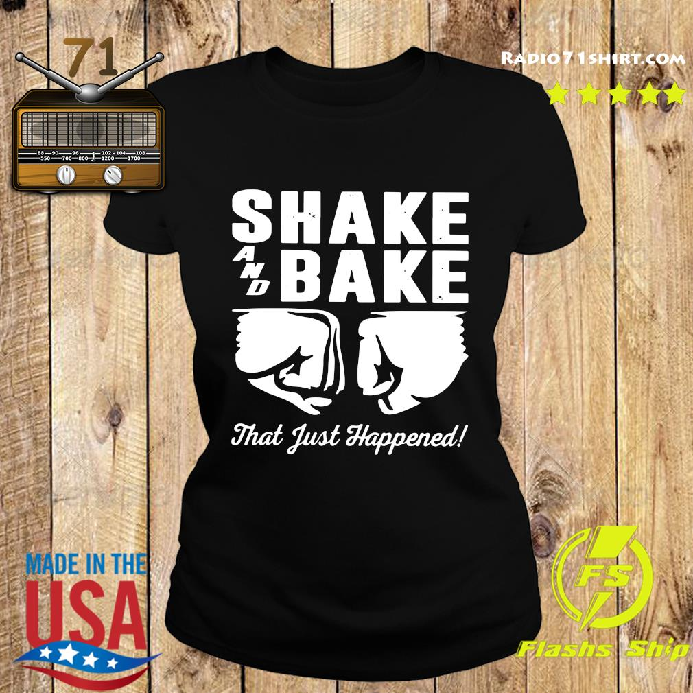 Shake and bake that just happened s Ladies tee