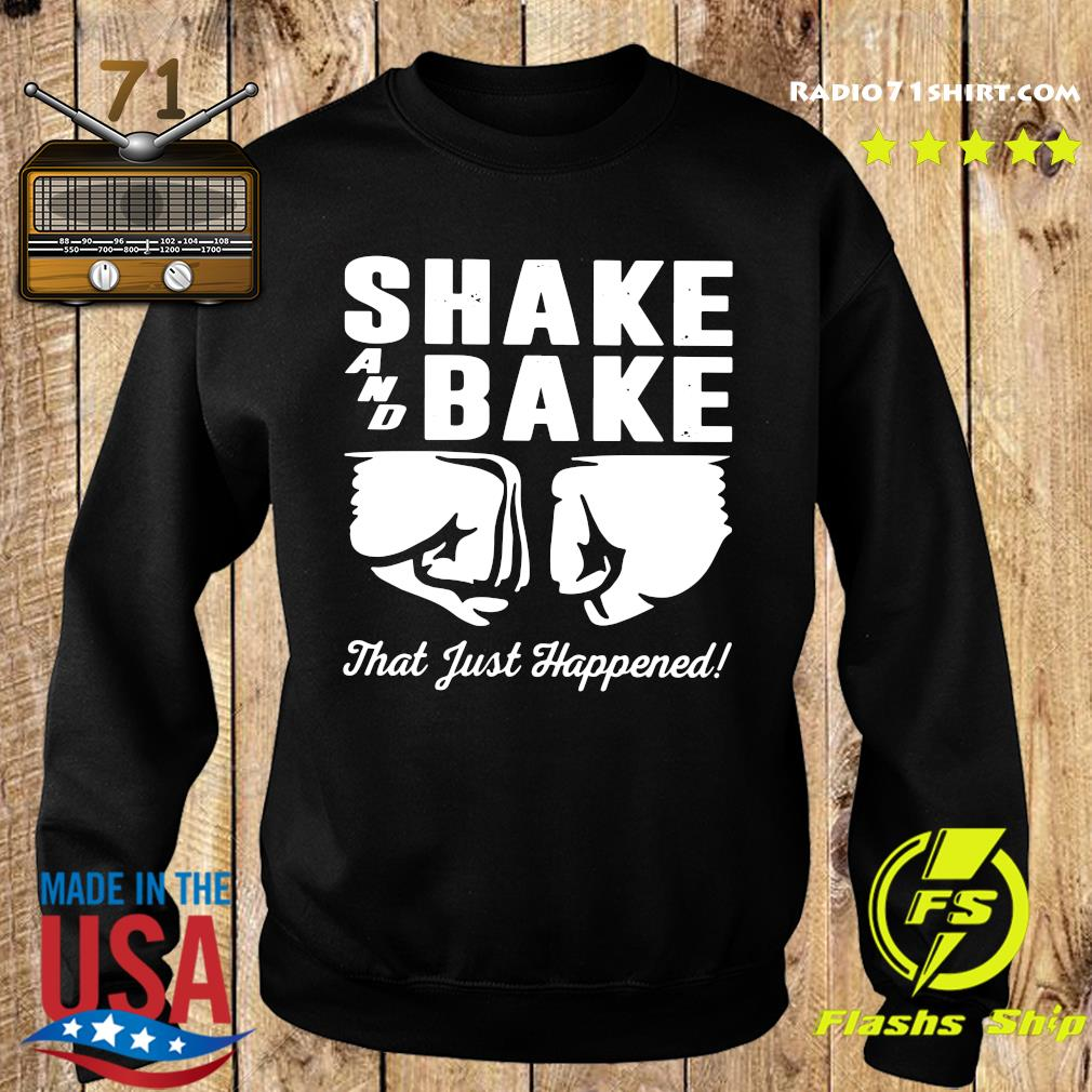 Shake and bake that just happened s Sweater