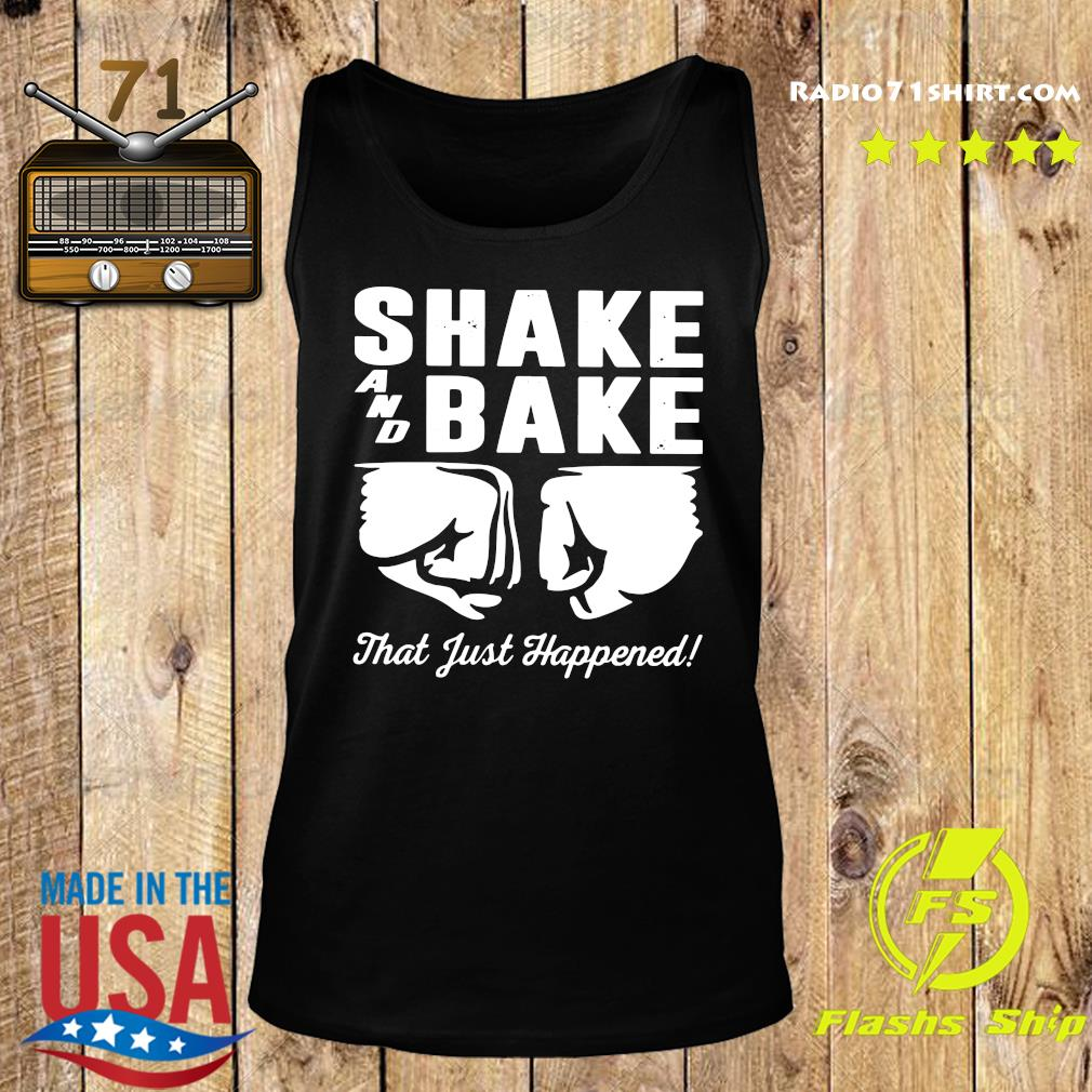 Shake and bake that just happened s Tank top