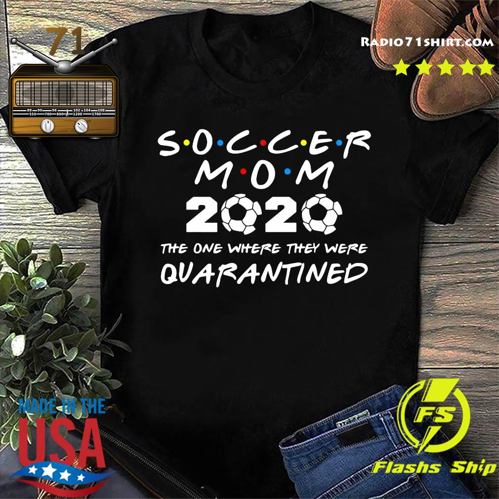 Soccer mom 2020 the one where they were quarantined shirt