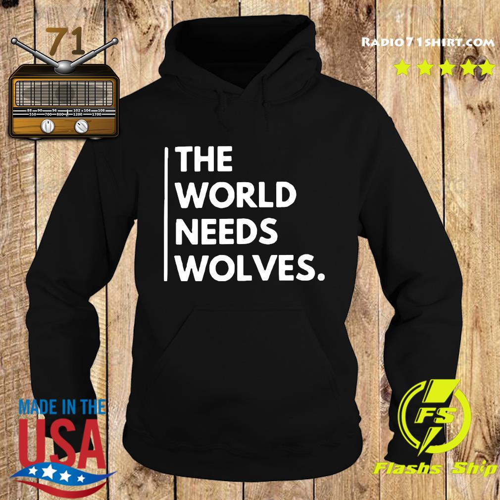 The World Needs Wolves Shirt Hoodie