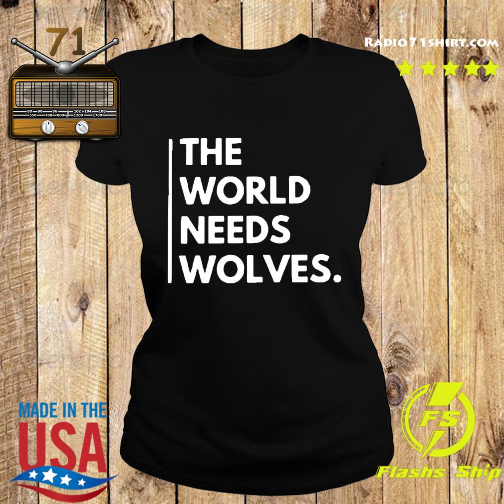 The World Needs Wolves Shirt Ladies tee