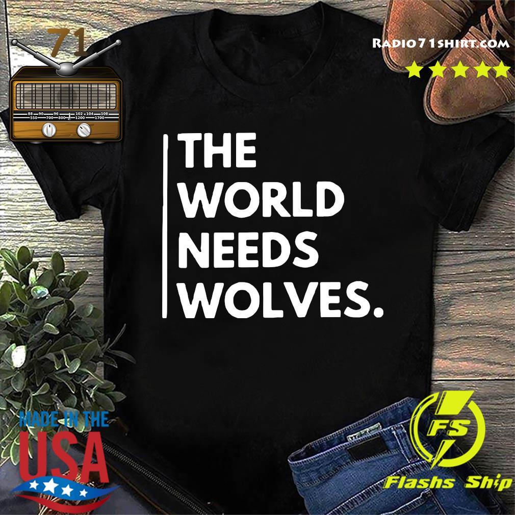 The World Needs Wolves Shirt