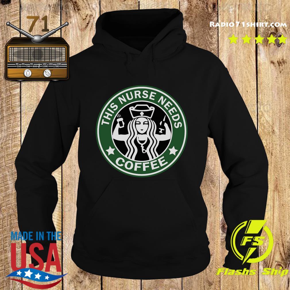 This nurse needs Starbuck coffee s Hoodie