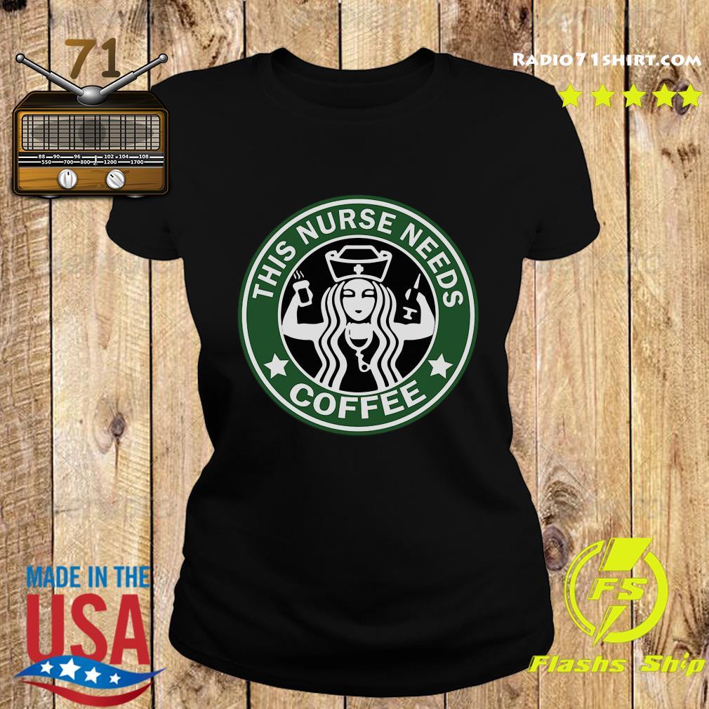 This nurse needs Starbuck coffee s Ladies tee