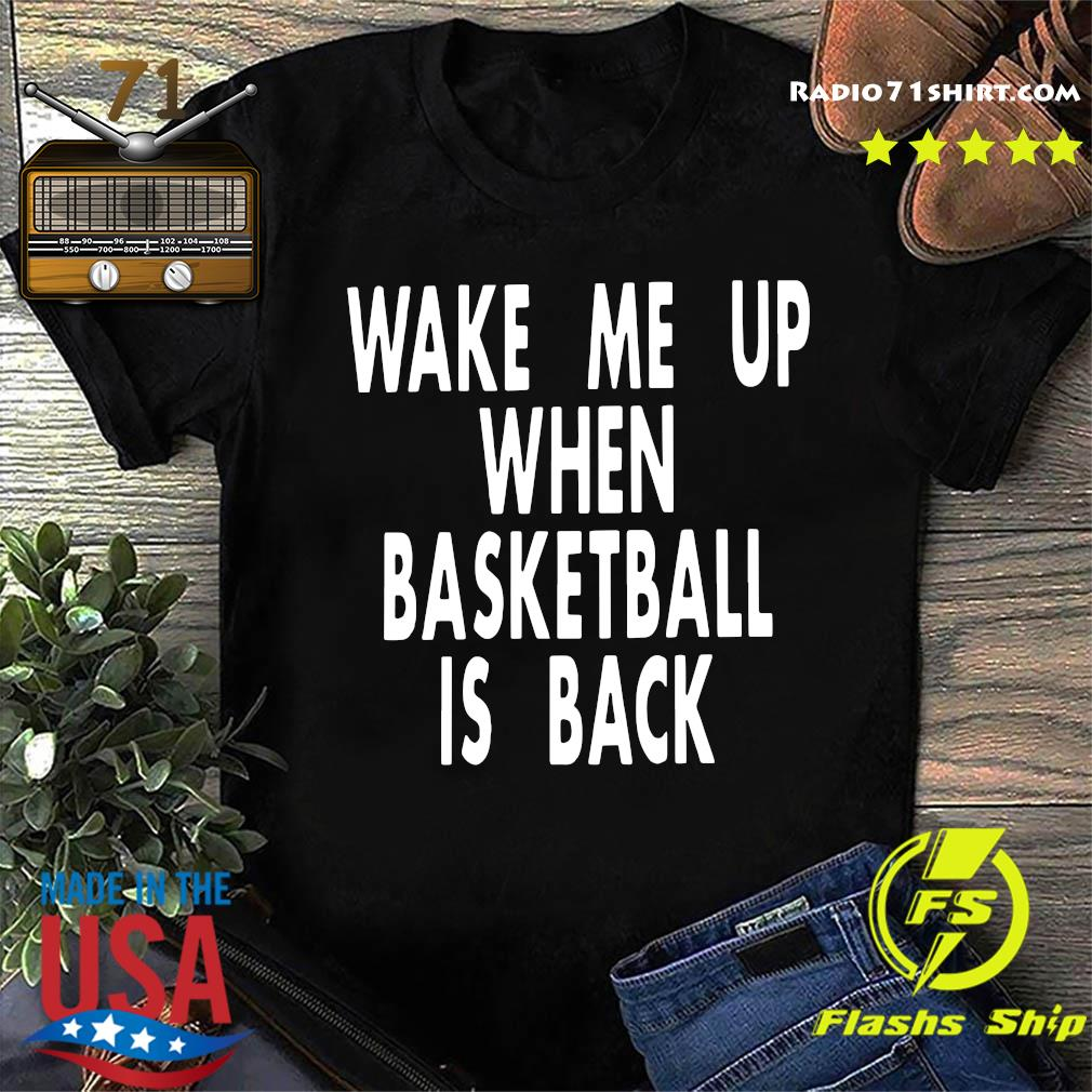 Wake me up when basketball is back shirt