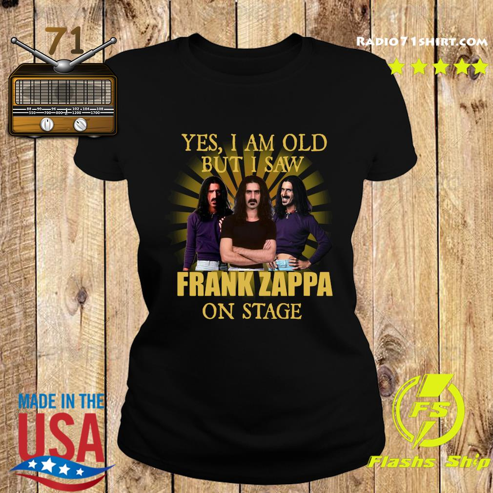 Yes, I am old but I saw Frank Zappa on stage s Ladies tee