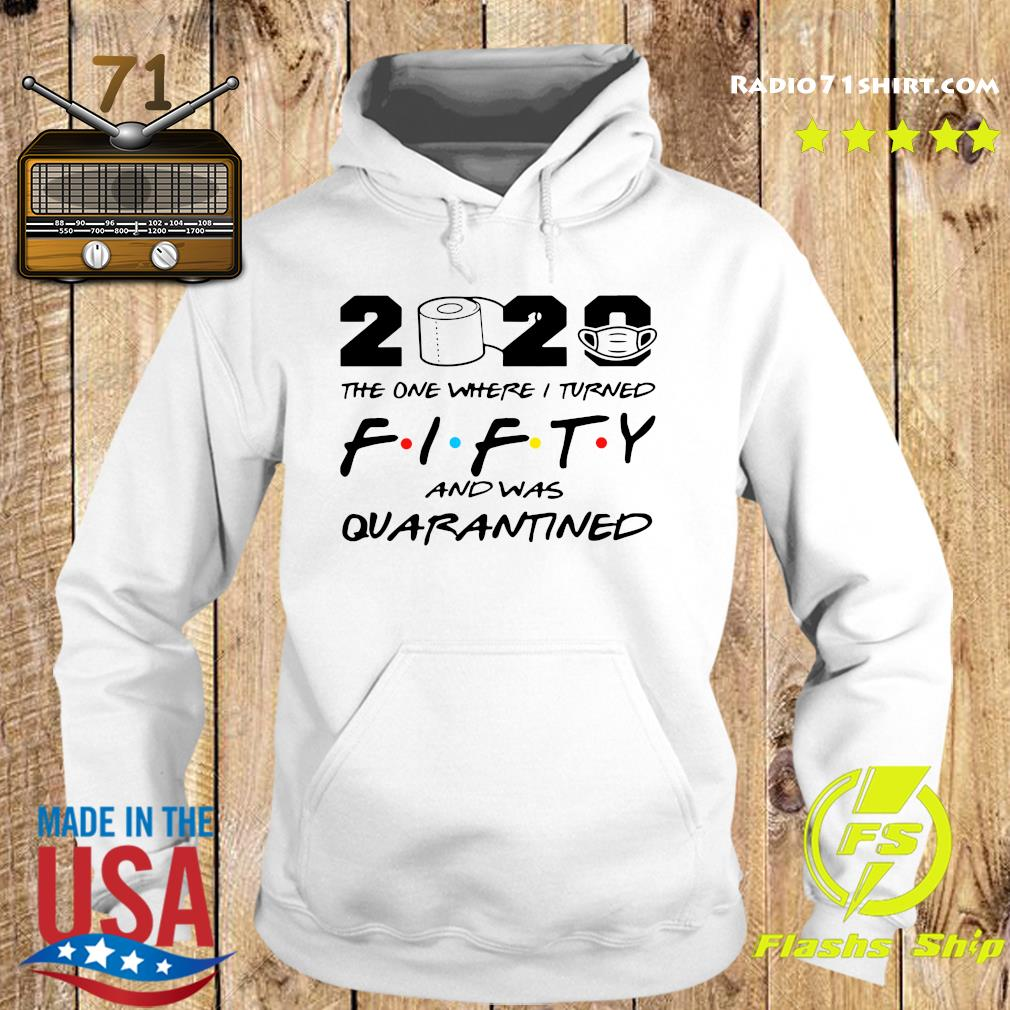 2020 The One Where I Turned Fifty And Was Quarantined Shirt Hoodie
