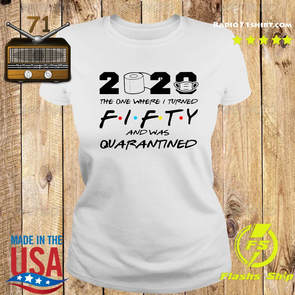 2020 The One Where I Turned Fifty And Was Quarantined Shirt Ladies tee