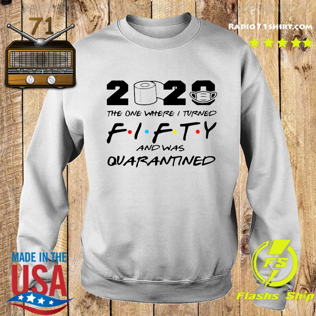 2020 The One Where I Turned Fifty And Was Quarantined Shirt Sweater