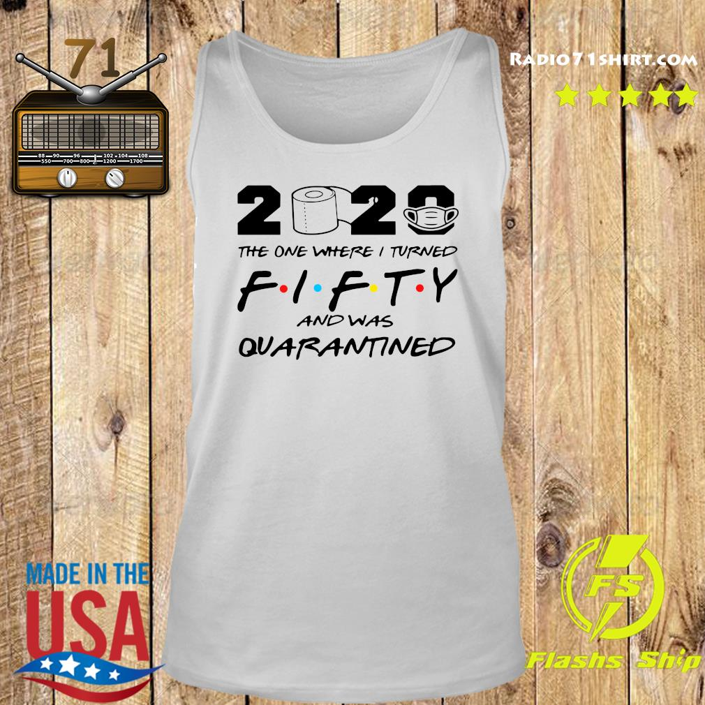 2020 The One Where I Turned Fifty And Was Quarantined Shirt Tank top