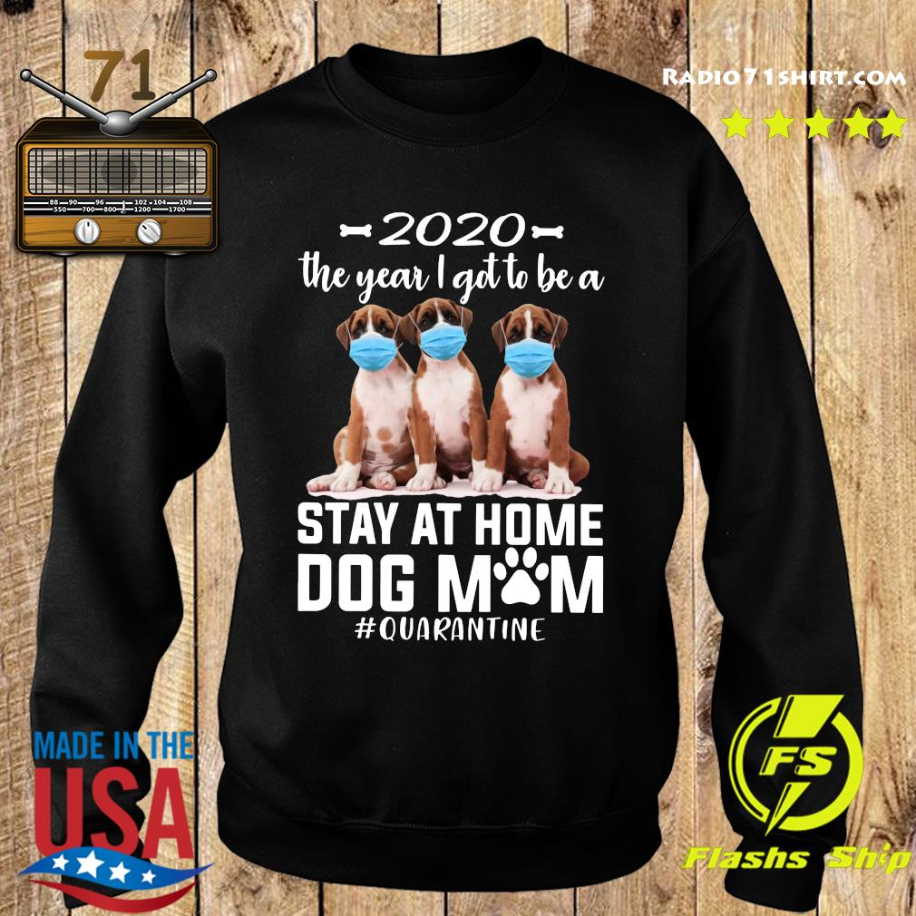 2020 The Year I Got To Be A Stay At Home Boxer Dog Mom Quarantine Shirt Sweater