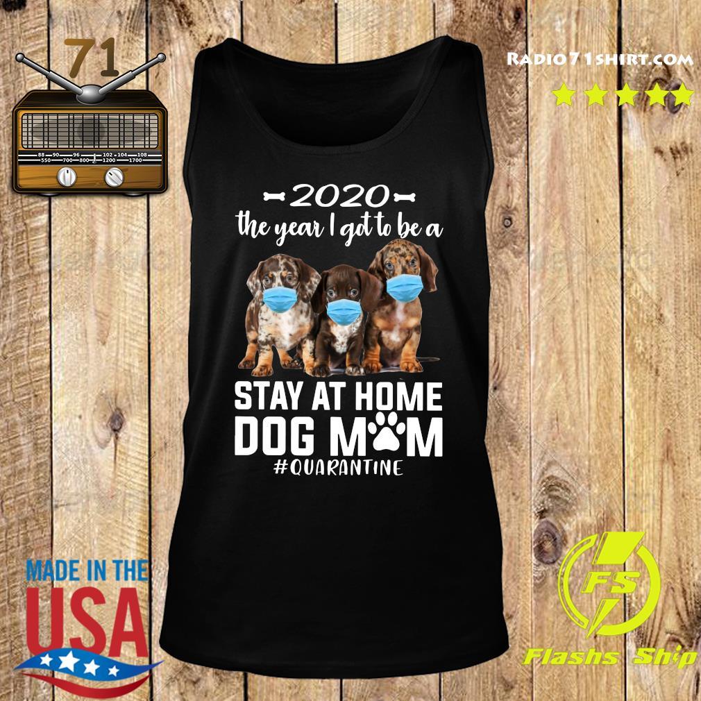 2020 The Year I Got To Be A Stay At Home dachshund Dog Mom Quarantine Shirt Tank top
