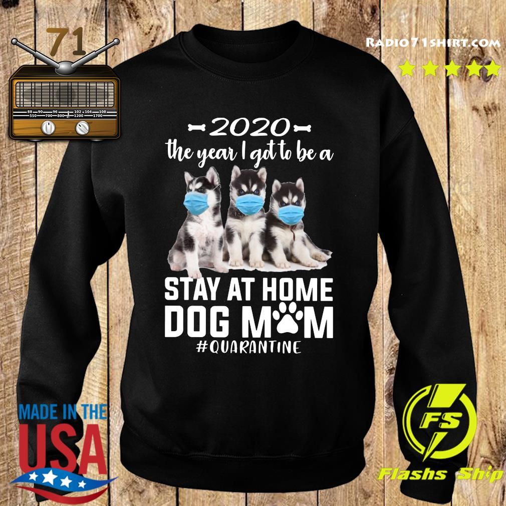 2020 The Year I Got To Be A Stay At Home Husky Sibir Dog Mom Quarantine Shirt Sweater