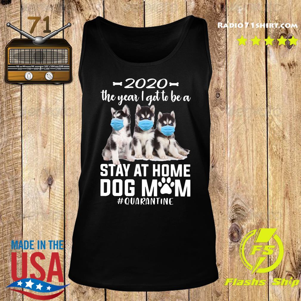 2020 The Year I Got To Be A Stay At Home Husky Sibir Dog Mom Quarantine Shirt Tank top