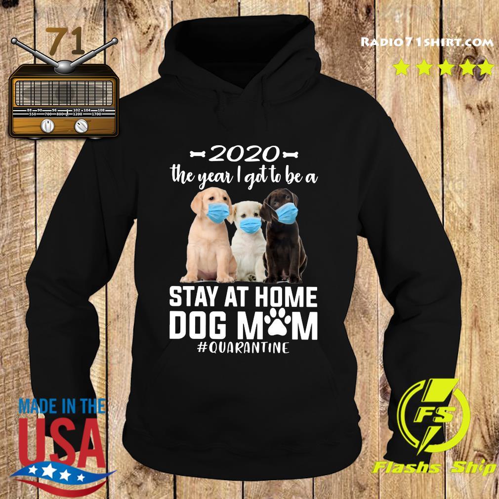 2020 The Year I Got To Be A Stay At Home labrador retriever Dog Mom Quarantine Shirt Hoodie