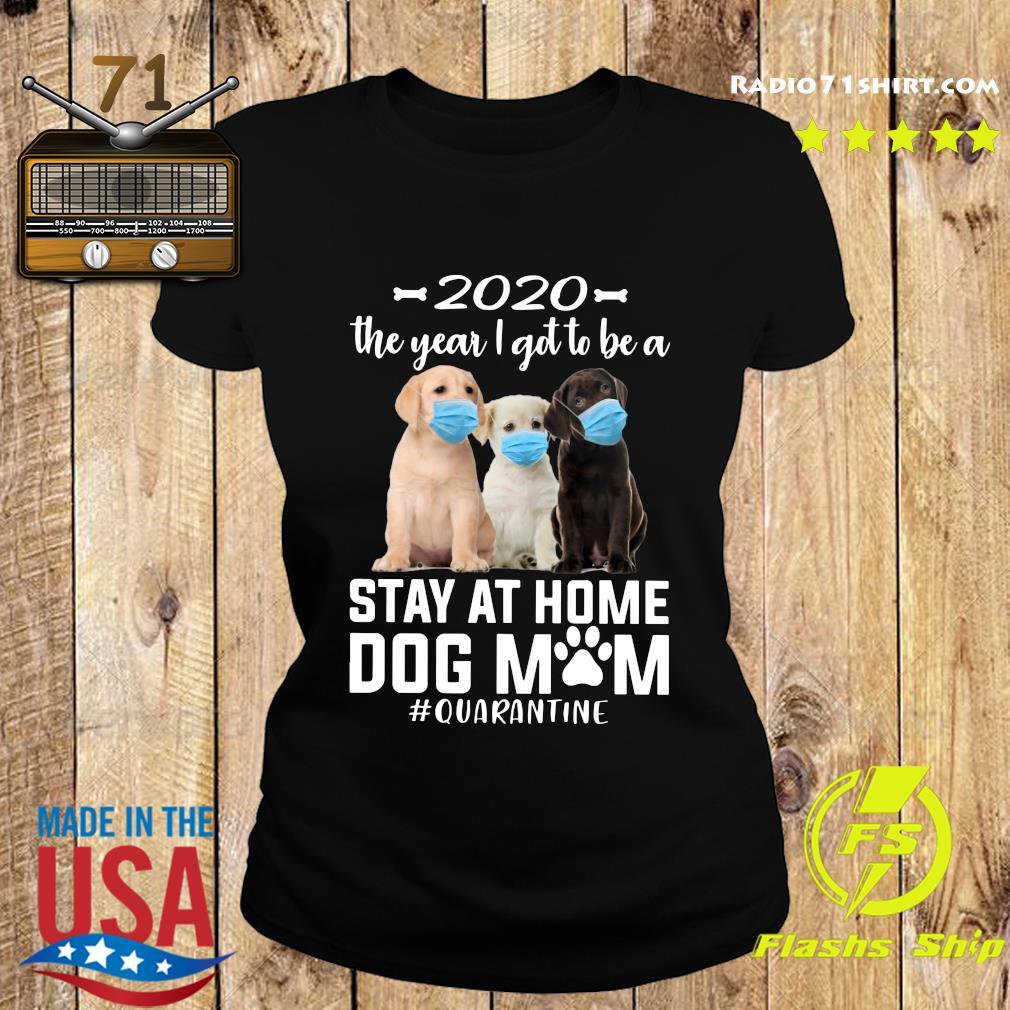 2020 The Year I Got To Be A Stay At Home labrador retriever Dog Mom Quarantine Shirt Ladies tee