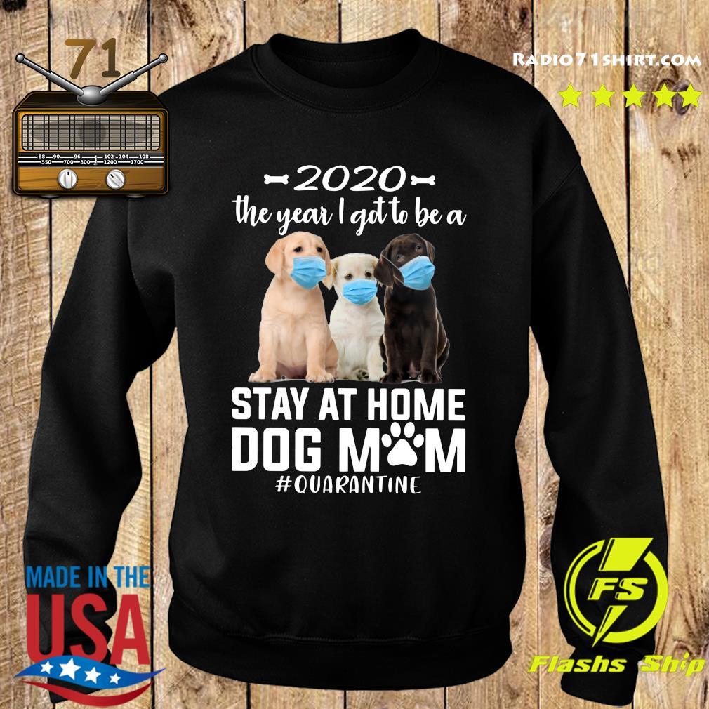 2020 The Year I Got To Be A Stay At Home labrador retriever Dog Mom Quarantine Shirt Sweater