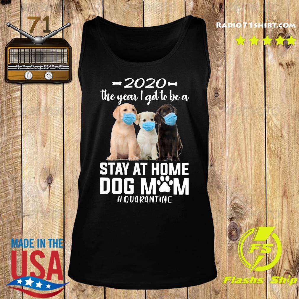 2020 The Year I Got To Be A Stay At Home labrador retriever Dog Mom Quarantine Shirt Tank top