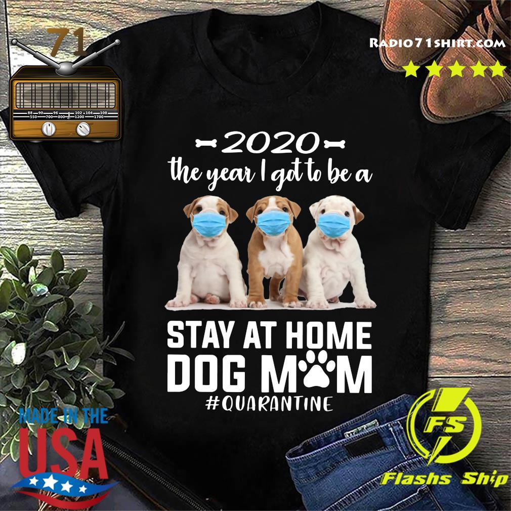 2020 The Year I Got To Be A Stay At Home PitBull Dog Mom Quarantine Shirt