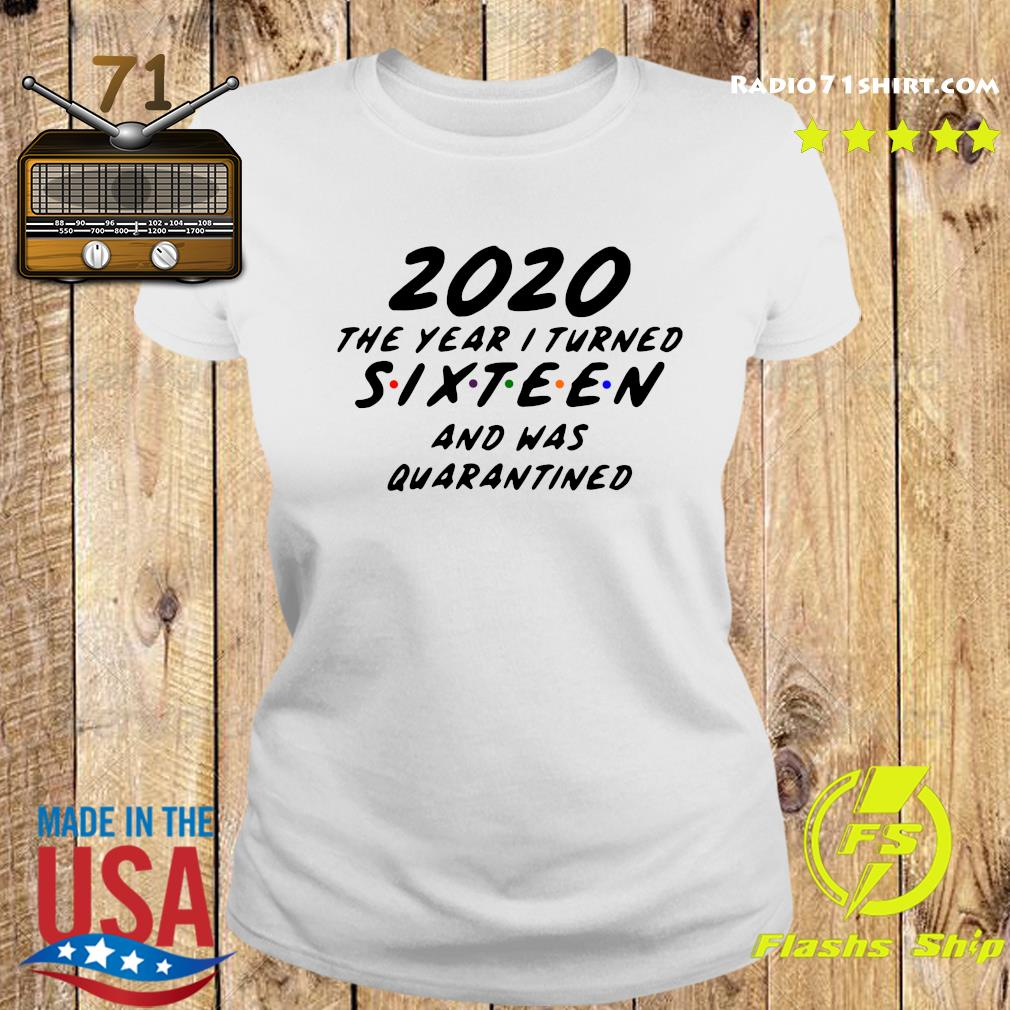 2020 The Year I Turned Sixteen And Was Quarantined Shirt Ladies tee