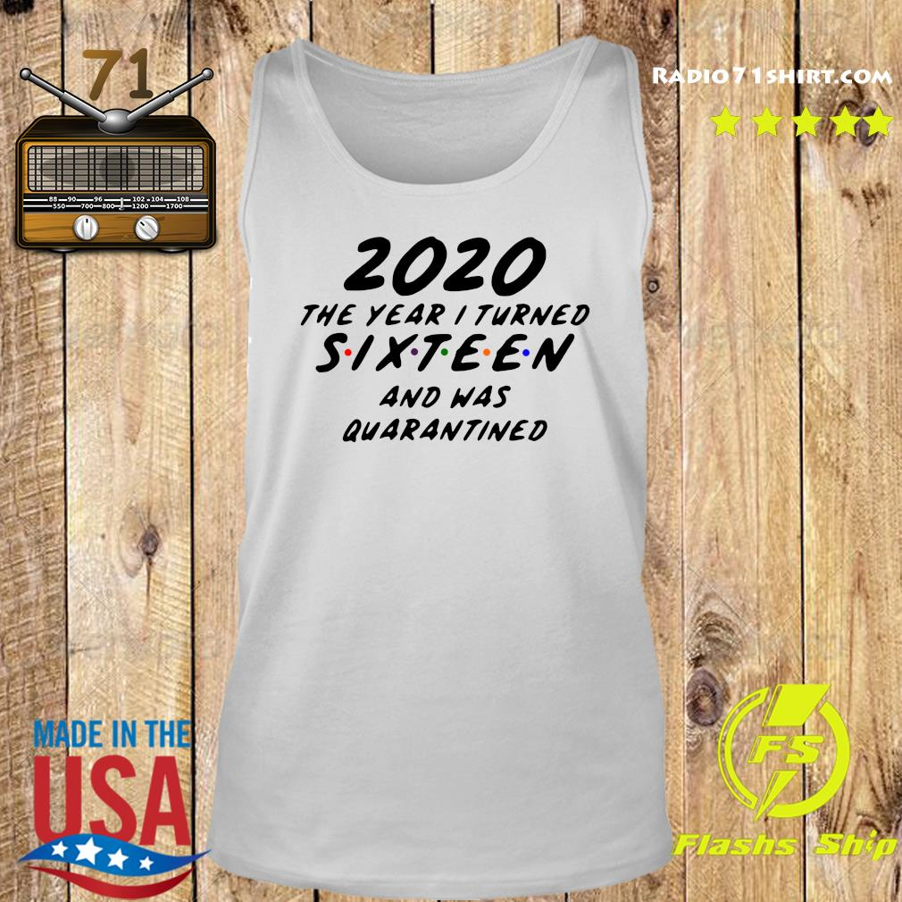 2020 The Year I Turned Sixteen And Was Quarantined Shirt Tank top