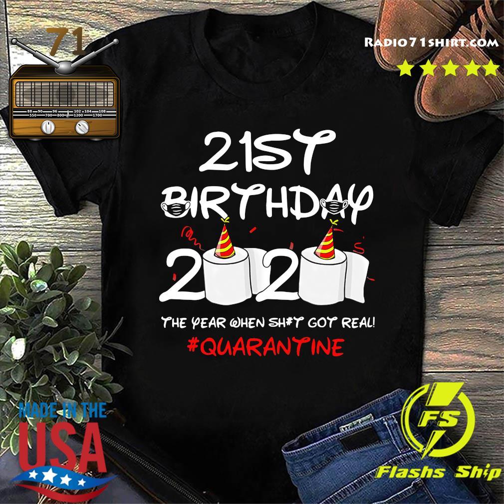 21st Birthday 2020 The Year When Shit Got Real Quarantine Shirt