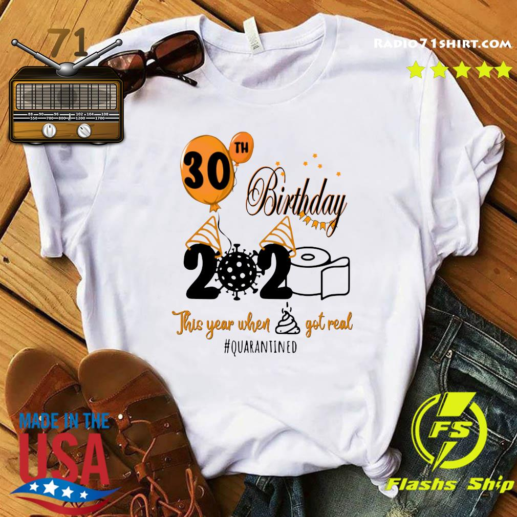 30th Birthday 2020 Toilet Paper This Year When Shit Got Real Quarantined Covid 19 Shirt