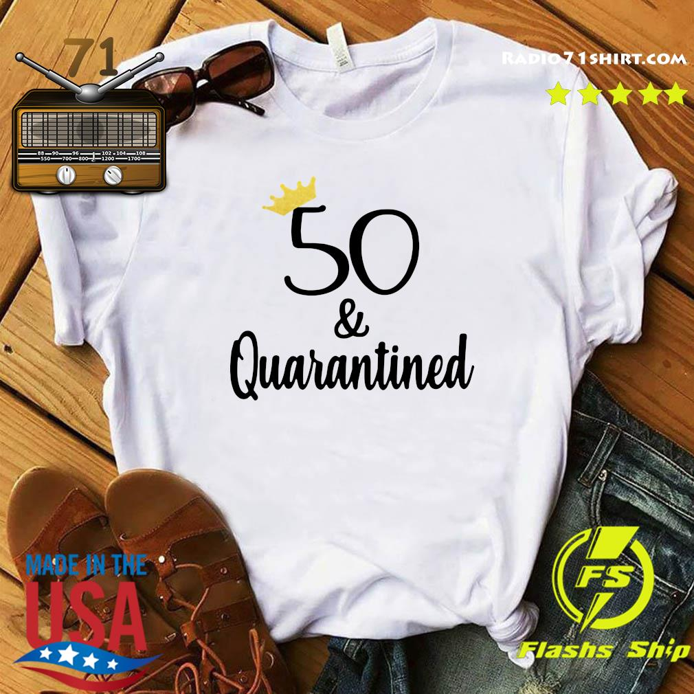50 Crown And Quarantined Shirt