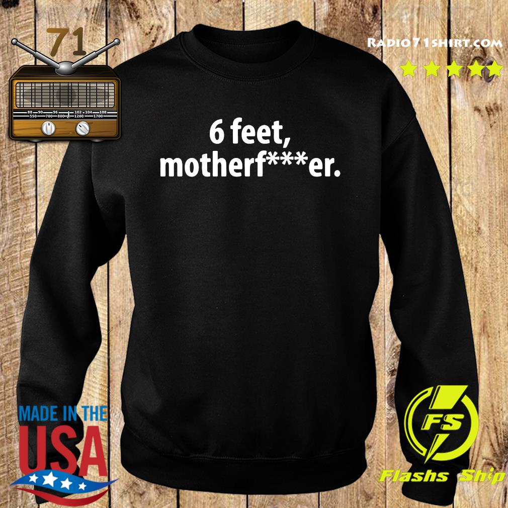 6 Feet Mother Fucker Shirt Sweater