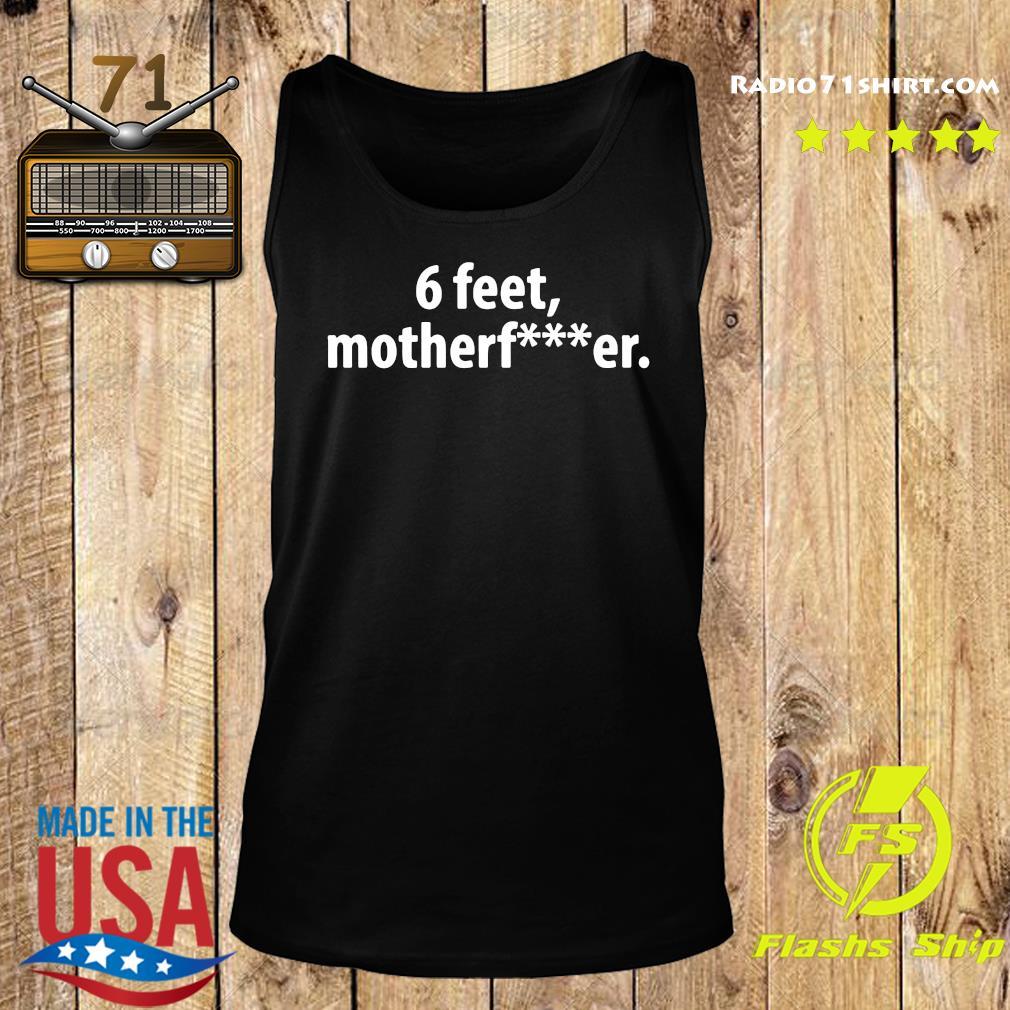 6 Feet Mother Fucker Shirt Tank top