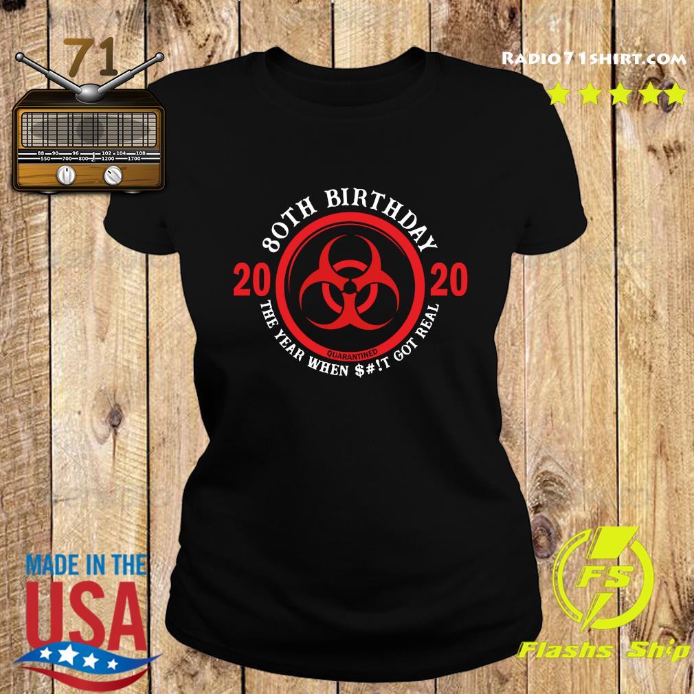 80th Birthday 2020 Quarantine The Year When Shit Got Real Quarantine Shirt Ladies tee