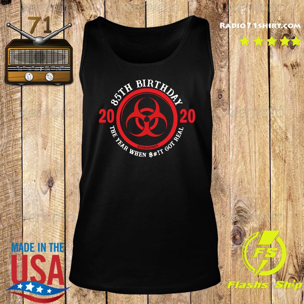 85th Birthday 2020 Quarantine The Year When Shit Got Real Quarantine Shirt Tank top