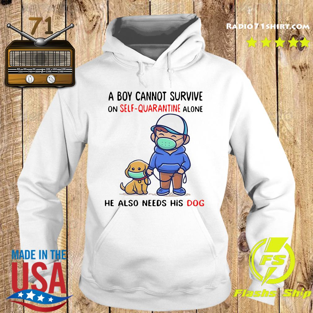 A Boy Cannot Survive On Self Quarantine Alone He Also Needs His Dog Shirt Hoodie
