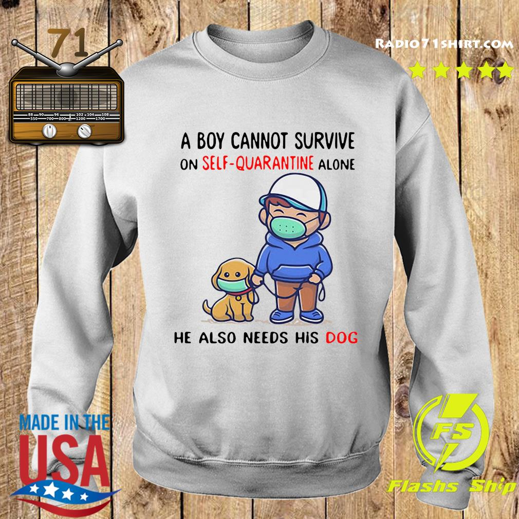 A Boy Cannot Survive On Self Quarantine Alone He Also Needs His Dog Shirt Sweater