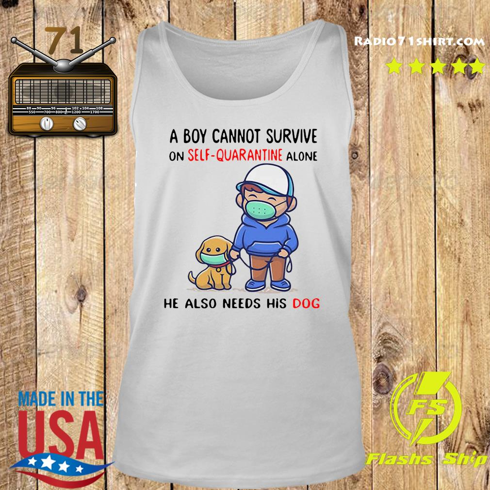 A Boy Cannot Survive On Self Quarantine Alone He Also Needs His Dog Shirt Tank top