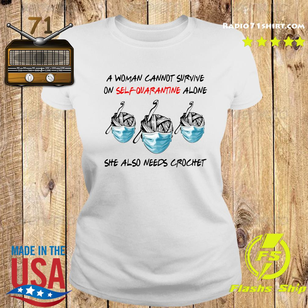 A Woman Cannot Survive On Self Quarantine Alone She Also Needs Crochet Shirt Ladies tee